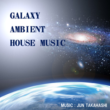 GALAXY AMBIENT HOUSE MUSIC